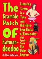 The Bramble Patch of Katmandoodoo ebook by Neil McFarlane