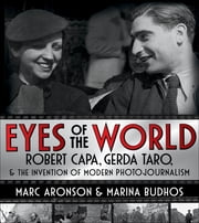 Eyes of the World - Robert Capa, Gerda Taro, and the Invention of Modern Photojournalism ebook by Marc Aronson,Marina Budhos