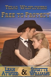 Free to Protect - Texas Wildflowers, #3 ebook by Leah Atwood,Susette Williams