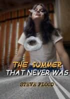 The Summer That Never Was ebook by Steve Flood