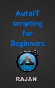 AutoIT Scripting For Beginners ebook by Rajan