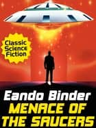 Menace of the Saucers ebook by Eando Binder