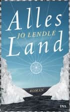 Alles Land - Roman ebook by Jo Lendle