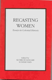 Recasting Women - Essays in Colonial History ebook by Kumkum Sangari,Sudesh Vaid