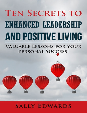 Ten Secrets to Enhanced Leadership and Positive Living ebook by Sally Edwards