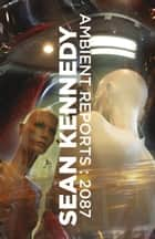 Ambient Reports : 2087 ebook by Sean  Kennedy
