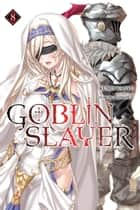 Goblin Slayer, Vol. 8 (light novel) ebook by Kumo Kagyu, Noboru Kannatuki