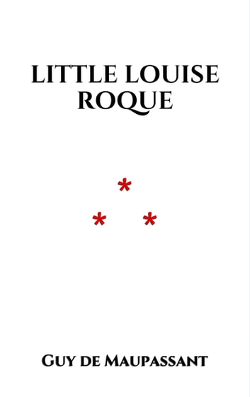Little Louise Roque ebook by Guy de Maupassant
