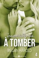 Insupportable... mais à tomber ! - 4 eBook by Megan Harold