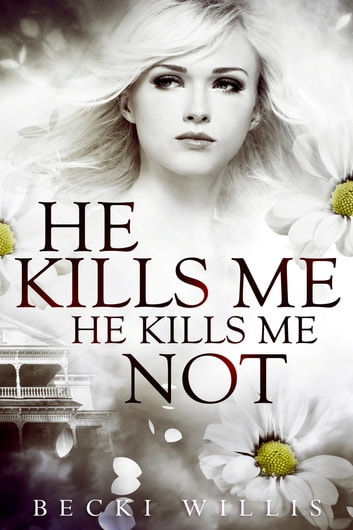 He Kills Me, He Kills Me Not ebook by Becki Willis