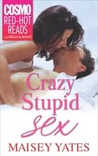 Crazy, Stupid Sex eBook by Maisey Yates