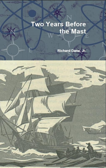 Two Years Before the Mast ebook by Richard Henry Dana Jr.