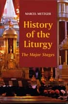 History of the Liturgy - The Major Stages ebook by Marcel Metzger, Madeleine Beaumont