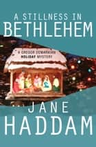 A Stillness in Bethlehem ebook by Jane Haddam