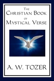 The Christian Book of Mystical Verse ebook by A. W. Tozer