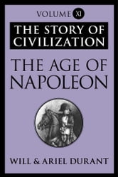 The Age of Napoleon - The Story of Civilization, Volume XI ebook by Will Durant,Ariel Durant
