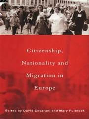 Citizenship, Nationality and Migration in Europe ebook by David Cesarani,Mary Fulbrook