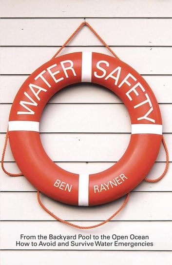 Water Safety - From the Backyard Pool to the Open Ocean How to Avoid and Survive Water Emergencies ebook by Ben Rayner