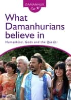 What Damanhurians believe in - Humankind, Gods and the Quesiti eBook by Stambecco Pesco