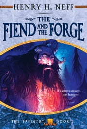 The Fiend and the Forge - Book Three of The Tapestry ebook by Henry H. Neff,Henry H. Neff