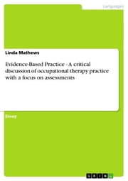 Evidence-Based Practice - A critical discussion of occupational therapy practice with a focus on assessments ebook by Linda Mathews