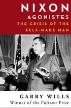 Nixon Agonistes - The Crisis of the Self-Made Man ebook by Garry Wills