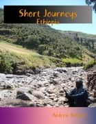 Short Journeys: Ethiopia ebook by Andrew Boland