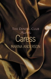 Caress - The Dining Club: Part Six ebook by Marina Anderson