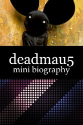 deadmau5 Mini Biography ebook by eBios