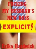 Fucking My Husband's New Boss (An MFF Threesome Erotica Story) ebook by Erika Hardwick