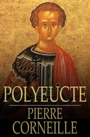 Polyeucte ebook by Pierre Corneille, Thomas Constable