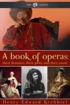 A Book of Operas ebook by Henry Edward Krehbiel