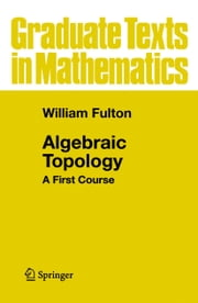 Algebraic Topology - A First Course ebook by William Fulton