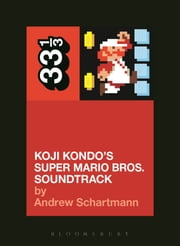 Koji Kondo's Super Mario Bros. Soundtrack ebook by Andrew Schartmann