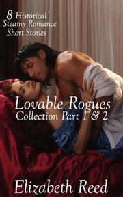 Lovable Rogues Collection Part 1& 2: 8 Historical Steamy Romance Short Stories ebook by Elizabeth Reed