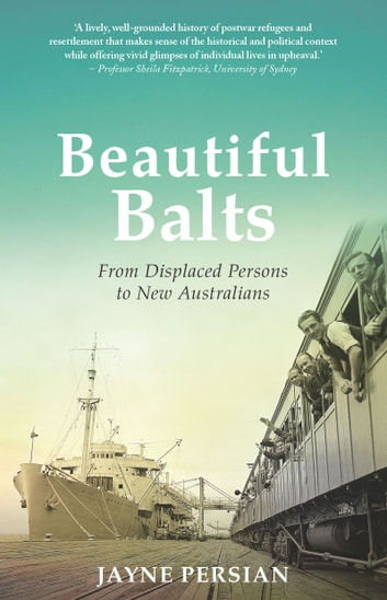 Beautiful Balts - From displaced persons to new Australians ebook by Jayne Persian