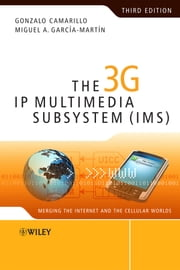 The 3G IP Multimedia Subsystem (IMS) - Merging the Internet and the Cellular Worlds ebook by Gonzalo Camarillo,Miguel-Angel García-Martín