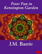 Peter Pan in Kensington Garden ebook by J.M. Barrie