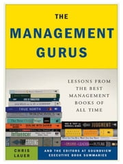 The Management Gurus - Lessons from the Best Management Books of All Time ebook by Chris Lauer,Soundview Executive Book Summaries Eds.