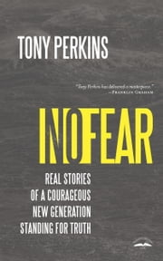 No Fear - Real Stories of a Courageous New Generation Standing for Truth ebook by Tony Perkins