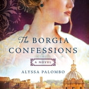 The Borgia Confessions - A Novel audiobook by Alyssa Palombo