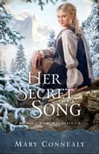Her Secret Song (Brides of Hope Mountain Book #3) ebook by