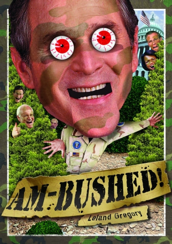Am-Bushed! - More Chronicles of Government Stupidity ebook by Leland Gregory