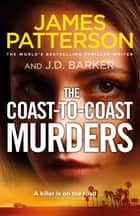 The Coast-to-Coast Murders - A killer is on the road… ebook by James Patterson