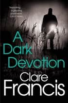 A Dark Devotion ebook by Clare Francis