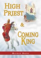High Priest and Coming King ebook by Maurice Hoppe