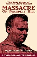 Massacre on Prospect Hill: The True Crime of Francis Lloyd Russell ebook by Richard O Jones