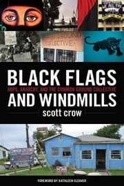 Black Flags and Windmills: Hope, Anarchy, and the Common Ground Collective ebook by crow, scott