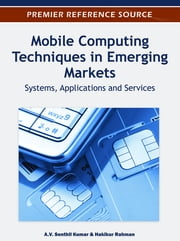 Mobile Computing Techniques in Emerging Markets - Systems, Applications and Services ebook by Hakikur Rahman,A.V. Senthil Kumar