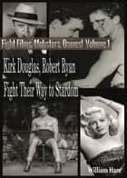 Boxing Films, Mobsters, Dames!: Volume One; How Kirk Douglas and Robert Ryan Fought Their Way To Stardom ebook by William Hare, Alvaro Armada Gonzalez